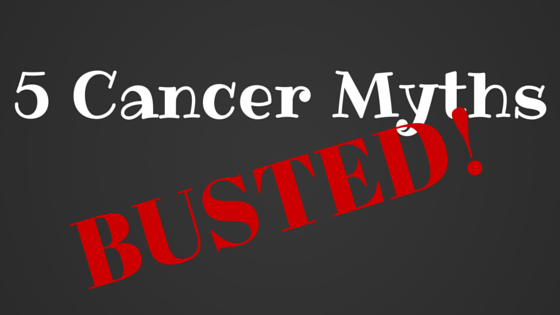 5 Cancer Myths